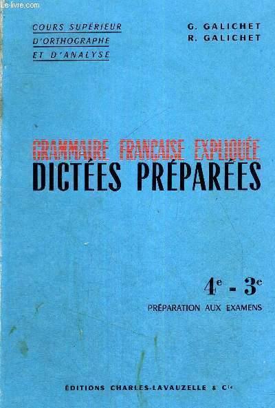 GRAMMAIRE FRANCAISE EXPLIQUEE DICTEES PREPAREES - 4E - 3E - PREPARATION AUX EXAMENS - COURS SUPERIEUR D'ORTHOGRAPHE ET D'ANALYSE