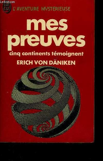 MES PREUVES - L'AVENTURE MYSTERIEUSE - CINQ CONTINENTS TEMOIGNENT