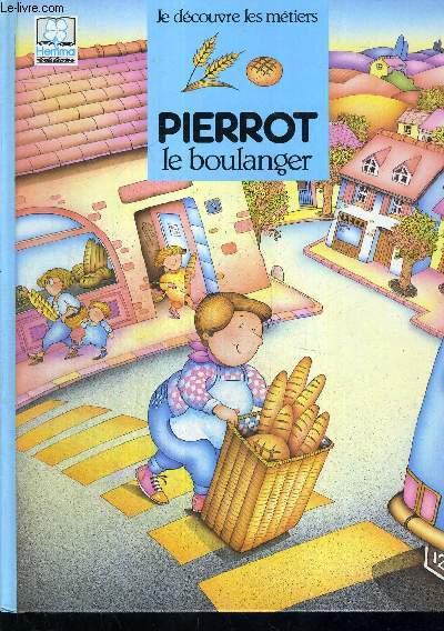 PIERROT LE BOULANGER - JE DECOUVRE LES METIERS