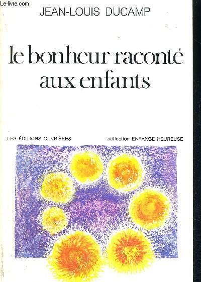 LE BONHEUR RACONTE AUX ENFANTS - COLLECTION ENFANCE HEUREUSE