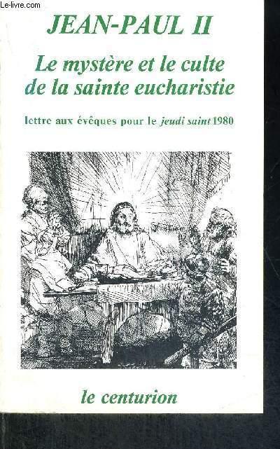 LE MYSTERE ET LE CULTE DE LA SAINTE EUCHARISTIE - LETTRE AUX EVEQUES POUR LE JEUDI SAINT 1980