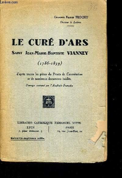 LE CURE D'ARS - SAINT-JEAN-MARIE-BAPTISTE VIANNEY - 1786-1859 - D'APRES TOUTES LES PIECES DU PROCES DE CANONISATION ET DE NOMBREUX DOCUMENTS INEDITS - OUVRAGE COURONNE PAR L'ACADEMIE FRANCAISE