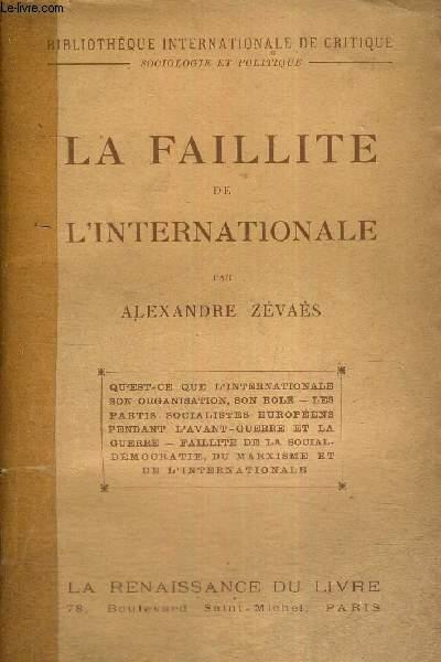 LA FAILLITE DE L'INTERNATIONALE - QU'EST-CE QUE L'INTERNATIONALE SON ORGANISATION, SON ROLE - LES PARTIS SOCIALISTES EUROPEENS PENDANT L'AVANT-GUERRE ET LA GUERRE - FAILLITE DE LA SOCIAL-DEMOCRATIE, DU MARXISME ET DE L'INTERNATIONALE
