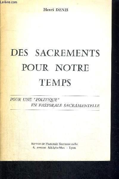 DES SACREMENTS POUR NOTRE TEMPS - POUR UNE POLITIQUE EN PASTORALE SACRAMENTELLE