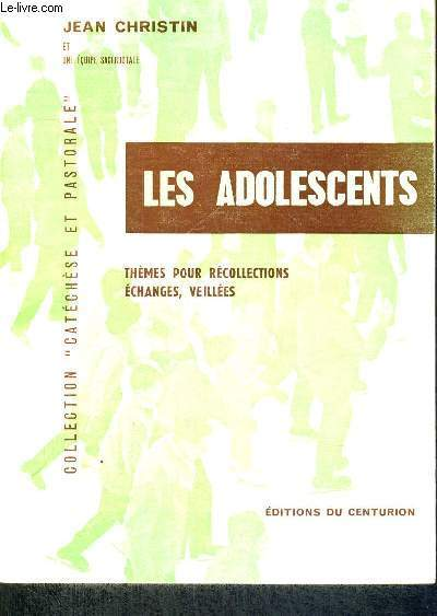 LES ADOLESCENTS - THEMES POUR RECOLLECTIONS - ECHANGES, VEILLEES - COLLECTION CATECHESE ET PASTORALE