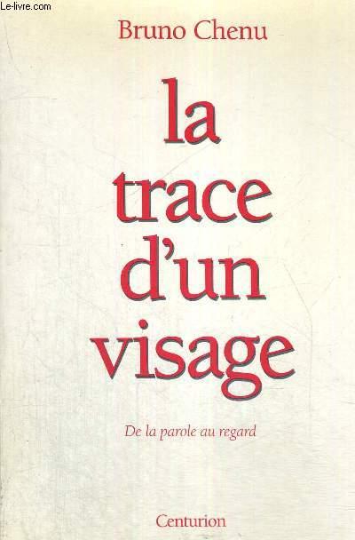 LA TRACE D'UN VISAGE - DE LA PAROLE AU REGARD