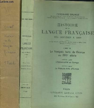 HISTOIRE DE LA LANGUE FRANCAISE - DES ORIGINES A 1900 - TOME 8 - LE FRANCAIS HORS DE FRANCE AU XVIII E SIECLE - 2 VOLUMES - PARTIES 1, 2 ET 3