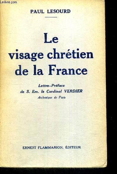 LE VISAGE CHRETIEN DE LA FRANCE + ENVOI DE L'AUTEUR ( VOIR PHOTO)