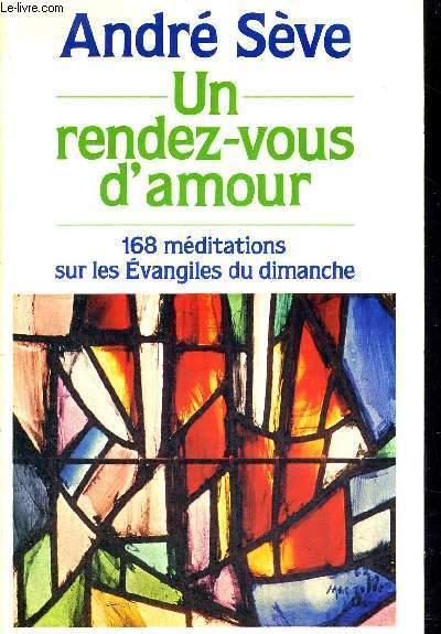 UN RENDEZ-VOUS D'AMOUR - 168 MEDITATIONS SUR EVANGILES DU DIMANCHE