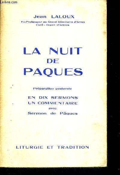 LA NUIT DE PAQUES - PREPARATION PASTORALE EN DIX SERMONS - UN COMMENTAIRE AVEC SERMON DE PAQUES
