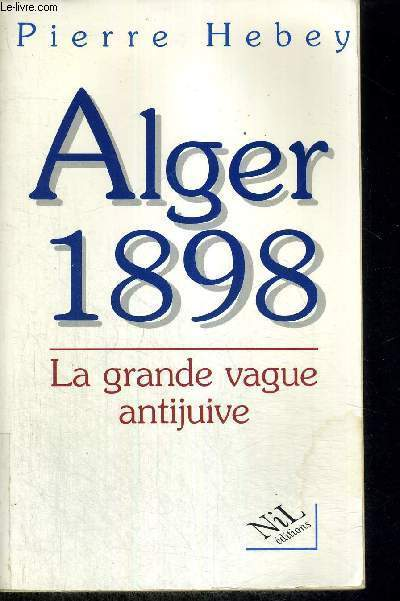 ALGER 1898 - LA GRANDE VAGUE ANTIJUIVE