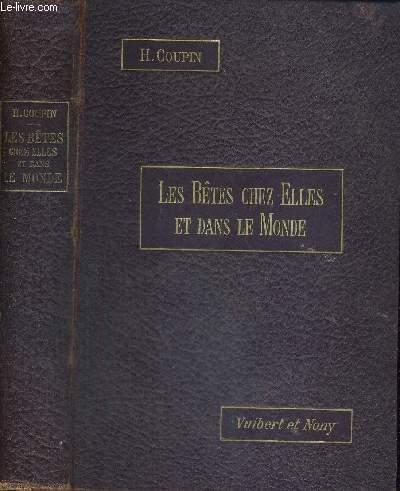 LES BETES CHEZ ELLES ET DANS LE MONDE - PAGES CHOISIES DES NATURALISTES SUR LES MOEURS LES PLUS INTERESSANTES DES ANIMAUX - DEUXIEME EDITION