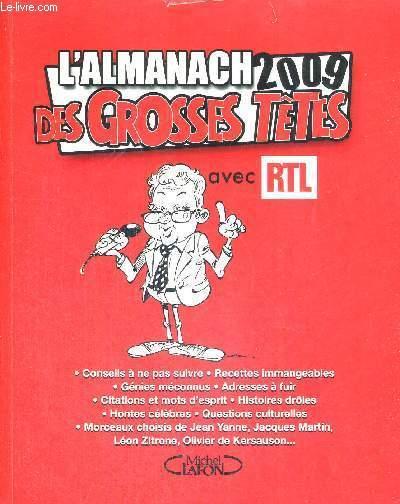 L'ALMANACH 2009 DES GROSSES TETES - CONSEILS A NE PAS SUIVRE - RECETTES IMMANGEABLES - GENIES MECONNUS - ADRESSES A FUIR - CITATIONS ET MOTS D'ESPRIT - HISTOIRES DROLES - HONTES CELEBRES - QUESTIONS CULTURELLES...
