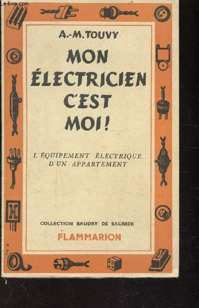 MON ELECTRICIEN C'EST MOI - L'EQUIPEMENT ELECTRIQUE D'UN APPARTEMENT -  TOME 1