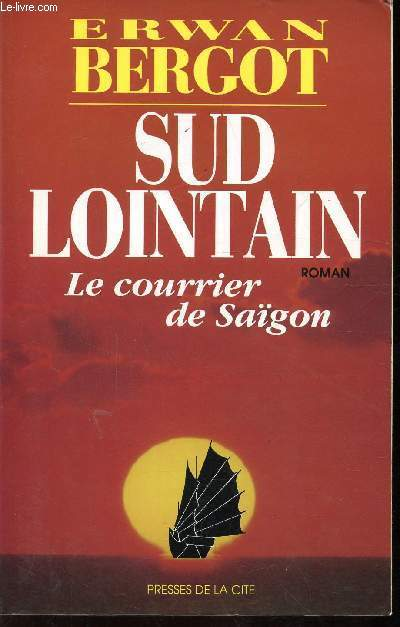 LOT DE 3 VOLUMES: VOLUME 1:SUD LOINTAIN - LE COURRIER DE SAIGON