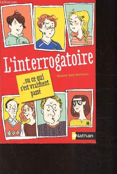 L'INTERROGATOIRE - OU CE QUI C'EST VRAIMENT PASSE