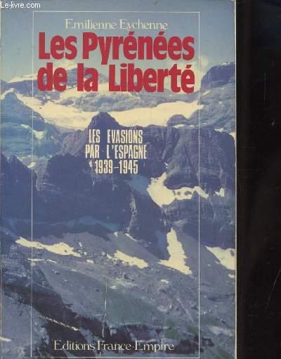 LES PYRENEES DE LA LIBERTE  - les evasions par l'espagne 1939-1945