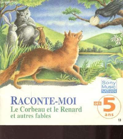 RACONTE-MOI: LE CORBEAU LE RENARD ET AUTRE FABLES