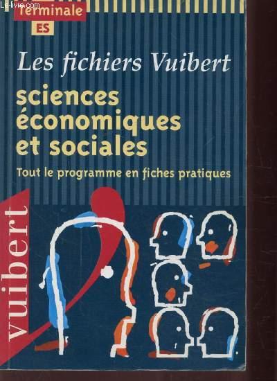 LES FICHIERS VUIBERT - SCIENCES ECONOMIQUES ET SOCIALES - TOUT LE PROGRAMME EN FICHES PRATIQUES