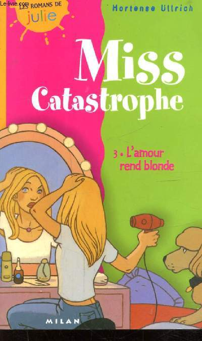 MISS CATASTROPHE TOME III L'AMOUR REND BLONDE