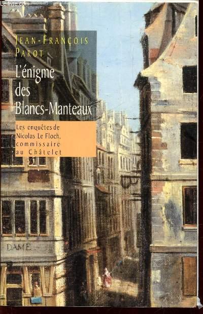 L'ENIGME DES BLANCS-MANTEAUX - LES ENQUETES DE NICOLES LE FLOCH, COMMISSAIRE AU CHATELET.
