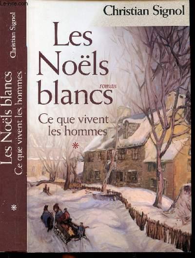 LES NOELS BLANCS - CE QUE VIVENT LES HOMMES TOME I - LES NOELS BLANCS