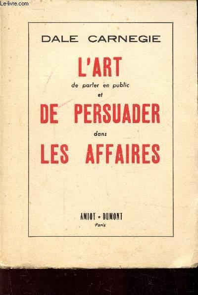 L'ART DE PARLER EN PUBLIC ET DE PERSUADER DANS LES AFFAIRES