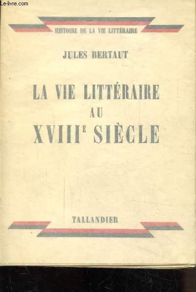 LA VIE LITTERAIRE AU XVIIIE SIECLE