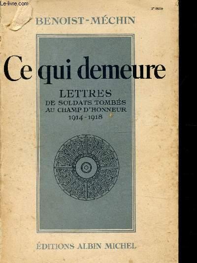 CE QUI DEMEURE - LETTRES DE SOLDATS TOMBES AU CHAMP D'HONNEUR 1914-1918