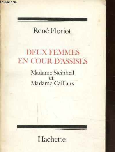 DEUX FEMMES EN COUR D'ASSISES - MADAME STEINHEIL ET MADAME CAILLAUX