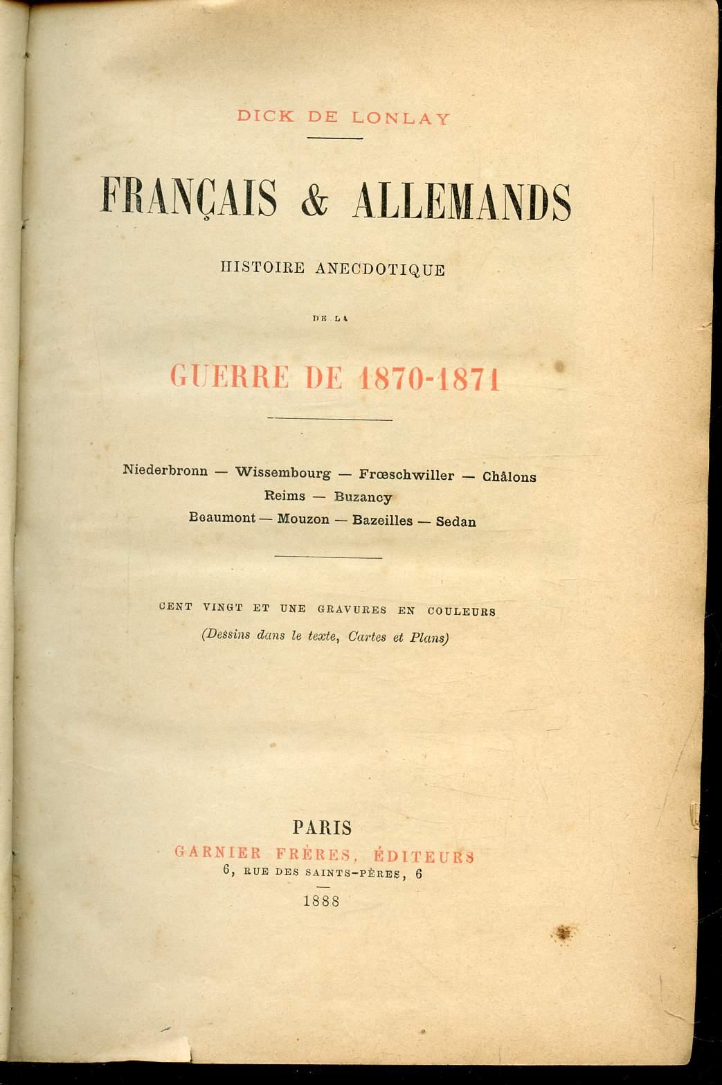 FRANCAIS ET ALLEMANDS - HISTOIRE ANECDOTIQUE DE LA GUERRE DE 1870-1871 - Niederbronn - Wissembourg - Froeschwiller- Châlons - Reims - Buzancy - Beaumont - Mouzon - Bazeilles - Sedan