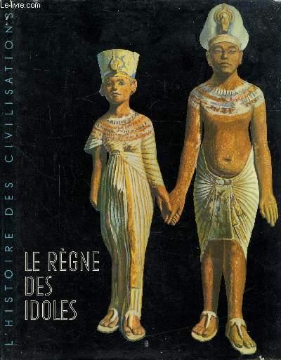 L'HISTOIRE DES CIVILISATIONS - LE REGNE DES IDOLES -