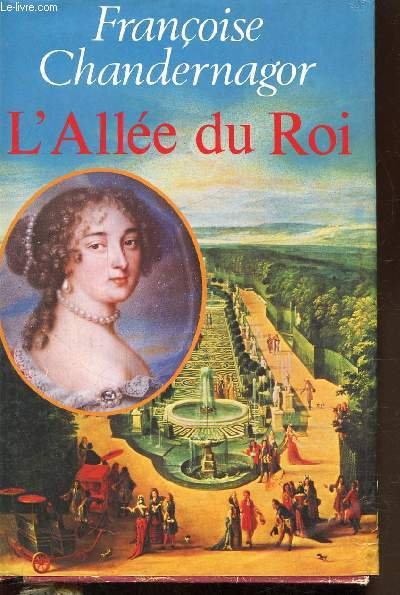 L'ALLEE DU ROI - SOUVENIRS DE FRANCOISE D'AUBIGNE MARQUISE DE MAINTENON EPOUSE DU ROI DE FRANCE