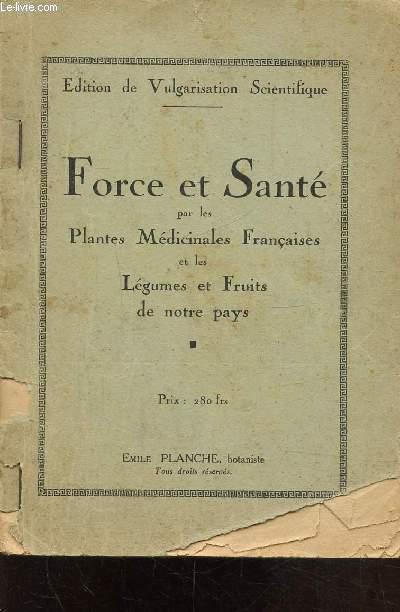FORCE ET SANTE PAR LES PLANTES MEDICINALES FRANCAISES ET LES LEGUMES ET FRUITS DE NOTRE PAYS