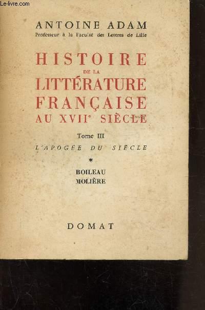 HISTOIRE DE LA LITTERATURE FRANCAISE AU XVIIE SIECLE - TOME III- L'APOGEE DU SIECLE- BOILEAU MOLIERE