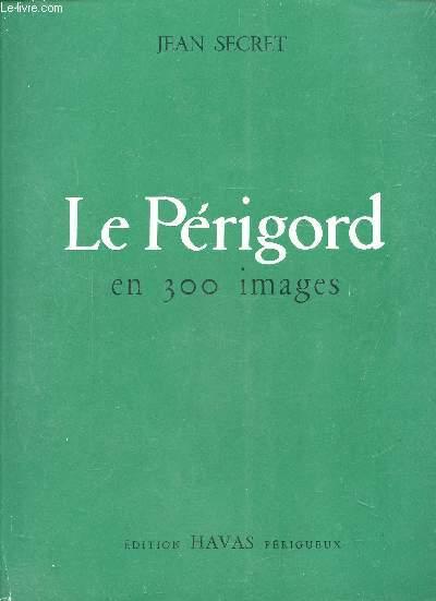LE PERIGORD EN 300 IMAGES
