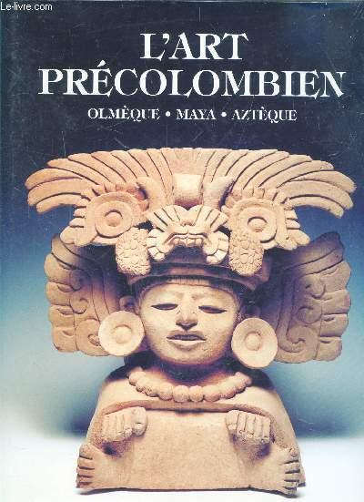 L'ART PRECOLOMBIEN - OLMEQUE MAYA AZTEQUE