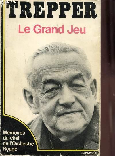 LE GRAND JEU - MEMOIRE DU CHEF DE L'ORCHESTRE ROUGE
