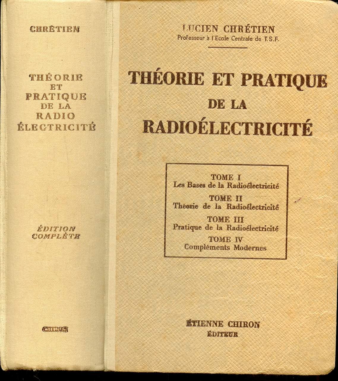 THEORIE ET PRATIQUE DE LA RADIOELECTRICITE - EN 4 TOMES : TOME I +  TOME II + TOME III + TOME IV  - BASES - THEORIE - PRATIQUE - COMPLEMENTS MODERNES