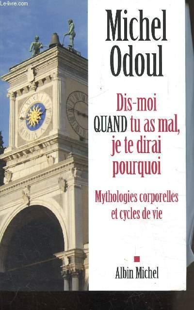DIS MOI QUAND TU AS MAL, JE TE DIRAI POURQUOI - MYTHOLOGIES CORPORELLES ET CYCLES DE VIE