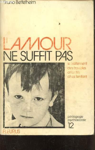 L'AMOUR NE SUFFIT PAS  - LE TRAITEMENT DES TROUBLES AFFECTIFS CHEZ L'ENFANT