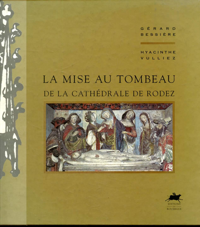 LA MISE AU TOMBEAU DE LA CATHEDRALE DE RODEZ