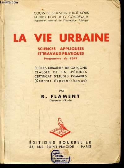 LA VIE URBAINE - SCIENCES APPLIQUEES ET TRAVAUX PRATIQUES - PROGRAMME 1947 - Ecole urbaine de garçons classe de fin d'études -