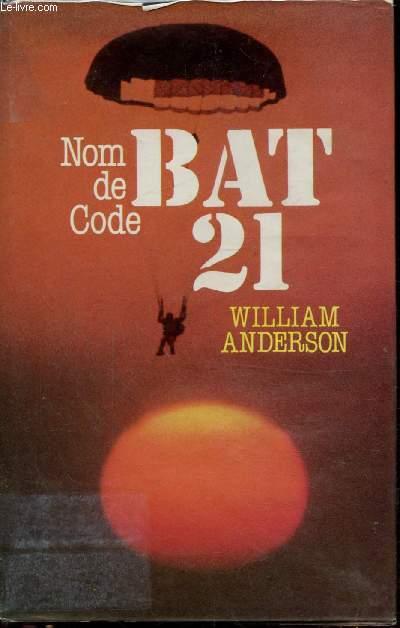 NOM DE CODE: BAT 21 - D'après l'épopée authentique du lieutenant-colonel Iceal E. Hambleton de l'armée de l'air des Etats-Unis -