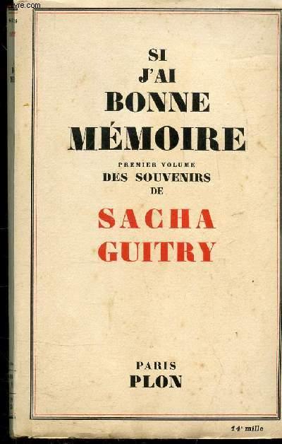 SI J'AI BONNE MEMOIRE - PREMIER VOLUME DES SOUVENIRS DE SACHA GUITRY + SIGNATURE DE SACHA GUITRY