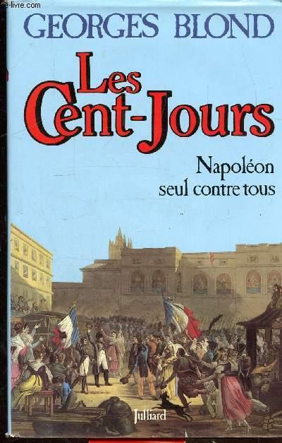 LES CENT-JOURS - NAPOLEON SEUL CONTRE TOUS -