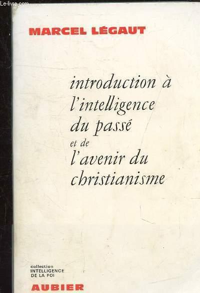 INTRODUCTION A L'INTELLIGENCE DU PASSE ET DE L'AVENIR DU CHRISTIANISME - COLLECTION INTELLIGENCE DE LA FOI.