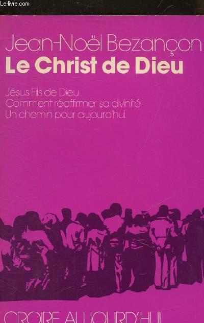 LE CHRIST DE DIEU - JESUS FILS DE DIEU COMMENT REAFFIRMER SA DIVINITE UN CHEMIN POUR AUJOURD'HUI - COLLECTION CROIRE AUJOURD'HUI.