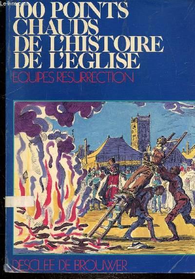 100 POINTS CHAUDS DE L'HISTOIRE DE L'EGLISE