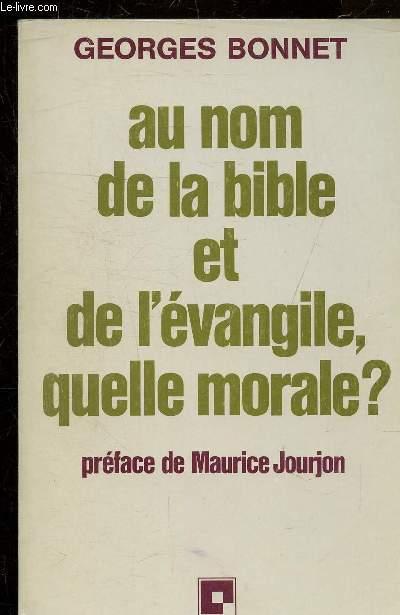 AU NOM DE LA BIBLE ET DE L'EVANGILE QUELLE MORALE ? .